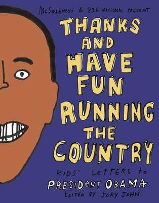 Thanks and Have Fun Running the Country: Kids' Letters to President Obama - John, Jory (Editor)