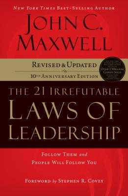 The 21 Irrefutable Laws of Leadership: Follow Them and People Will Follow You (10th Anniversary Edition) - Maxwell, John C, and Maxwell, John C (Read by)
