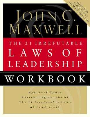 The 21 Irrefutable Laws of Leadership Workbook: Follow Them and People Will Follow You - Maxwell, John C, and Thomas Nelson Publishers