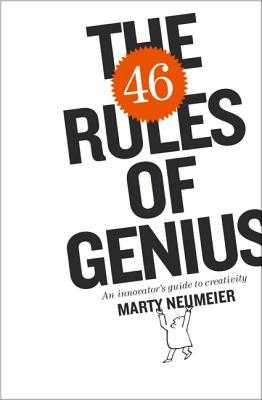 The 46 Rules of Genius: An Innovator's Guide to Creativity - Neumeier, Marty