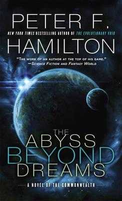 The Abyss Beyond Dreams: A Novel of the Commonwealth - Hamilton, Peter F