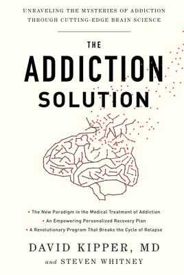 The Addiction Solution: Unraveling the Mysteries of Addiction Through Cutting-Edge Brain Science - Kipper, David, M.D., and Whitney, Steven