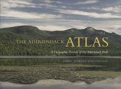 The Adirondack Atlas: A Geographic Portrait of the Adirondack Park - Jenkins, Jerry