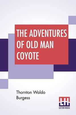 The Adventures Of Old Man Coyote - Burgess, Thornton Waldo