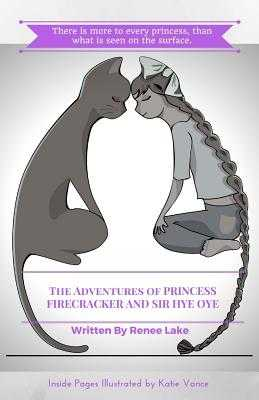 The Adventures of Princess Firecracker and Sir Hye Oye - Lake, Renee