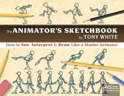 The Animator's Sketchbook: How to See, Interpret & Draw Like a Master Animator - White, Tony