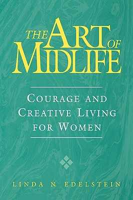 The Art of Midlife: Courage and Creative Living for Women - Edelstein, Linda N, PH.D.