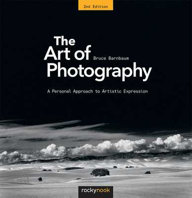 The Art of Photography: A Personal Approach to Artistic Expression - Barnbaum, Bruce