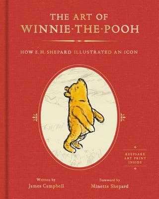 The Art of Winnie-The-Pooh: How E. H. Shepard Illustrated an Icon - Campbell, James, and Shepard, Minette (Foreword by)