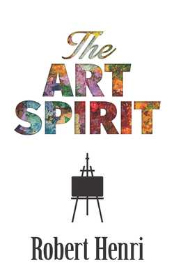 The Art Spirit - Henri, Robert, and Ryerson, Margery A (Compiled by)