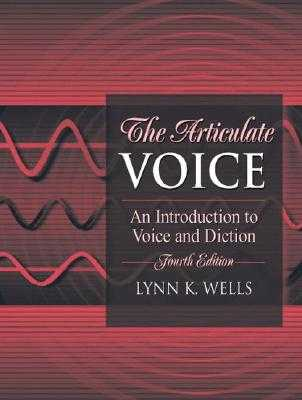 The Articulate Voice: An Introduction to Voice and Diction - Wells, Lynn