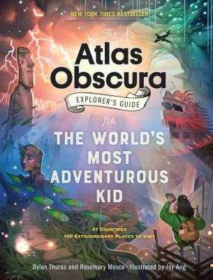 The Atlas Obscura Explorer's Guide for the World's Most Adventurous Kid - Thuras, Dylan, and Mosco, Rosemary