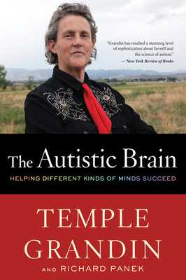 The Autistic Brain: Helping Different Kinds of Minds Succeed - Grandin, Temple, Dr., and Panek, Richard