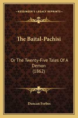 The Baital-Pachisi: Or the Twenty-Five Tales of a Demon (1862) - Forbes, Duncan (Editor)