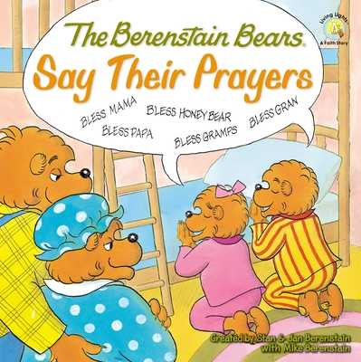 The Berenstain Bears Say Their Prayers - Berenstain, Stan (Creator), and Berenstain, Jan (Creator), and Berenstain, Mike