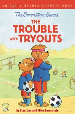 The Berenstain Bears the Trouble with Tryouts: An Early Reader Chapter Book - Berenstain, Stan, and Berenstain, Jan, and Berenstain, Mike