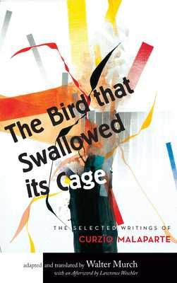 The Bird That Swallowed Its Cage: Selected Works of Curzio Malaparte - Murch, Walter (Translated by), and Weschler, Lawrence (Foreword by)