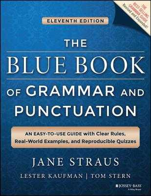 The Blue Book of Grammar and Punctuation: An Easy-To-Use Guide with Clear Rules, Real-World Examples, and Reproducible Quizzes - Straus, Jane, and Kaufman, Lester, and Stern, Tom