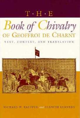 The Book of Chivalry of Geoffroi de Charny: Text, Context, and Translation - Kaeuper, Richard W (Editor), and Kennedy, Elspeth (Editor)
