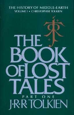 The Book of Lost Tales Part One - Tolkien, J R R, and Tolkien, Christopher (Editor)