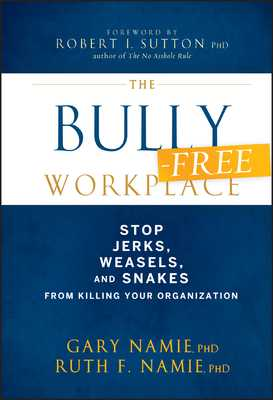 The Bully-Free Workplace: Stop Jerks, Weasels, and Snakes From Killing Your Organization - Namie, Gary, and Namie, Ruth F.
