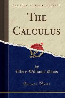 The Calculus (Classic Reprint) - Davis, Ellery Williams
