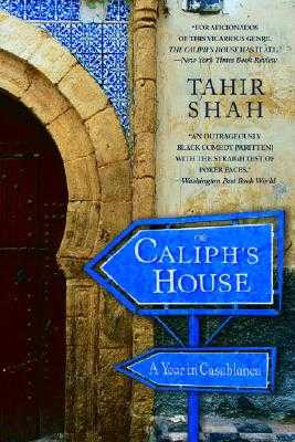 The Caliph's House: A Year in Casablanca - Shah, Tahir