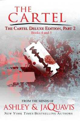 The Cartel Deluxe Edition, Part 2: Books 4 and 5 - Ashley, and Jaquavis