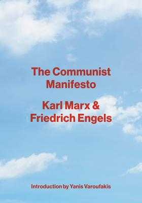 The Communist Manifesto - Marx, Karl, and Engels, Friedrich, and Varoufakis, Yanis (Introduction by)