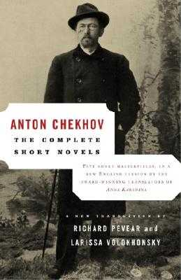 The Complete Short Novels - Chekhov, Anton, and Pevear, Richard (Translated by), and Volokhonsky, Larissa (Translated by)