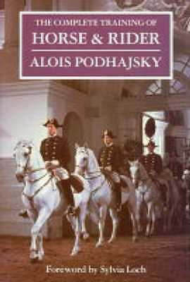 The Complete Training of Horse and Rider - Podhajsky, Alois