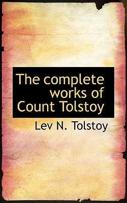 The Complete Works of Count Tolstoy - Tolstoy, Leo Nikolayevich, Count, and Tolstoy, Lev N
