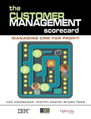 The Customer Management Scorecard: Managing CRM for Profit - Woodcock, Neil, and Foss, Bryan, and Stone, Merlin