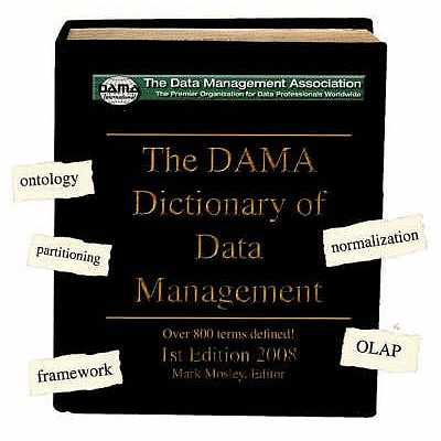 The Dama Dictionary of Data Management (CD-ROM): Over 800 Terms Defined! - Dama International Mark Mosley