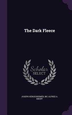 The Dark Fleece - Hergesheimer, Joseph, and Alfred a Knopf, Inc