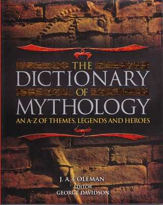 The Dictionary of Mythology - Coleman, J. A.