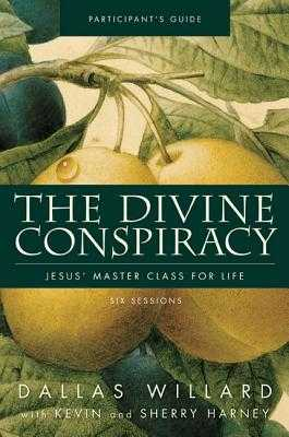 The Divine Conspiracy Participant's Guide: Jesus' Master Class for Life - Willard, Dallas, Professor, and Harney, Kevin & Sherry