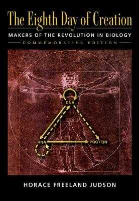 The Eighth Day of Creation: Makers of the Revolution in Biology, Commemorative Edition - Judson, Horace Freeland