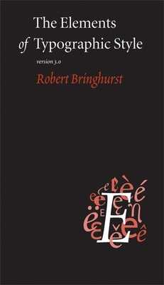 The Elements of Typographic Style - Bringhurst, Robert