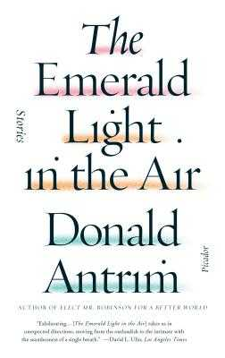 The Emerald Light in the Air: Stories - Antrim, Donald