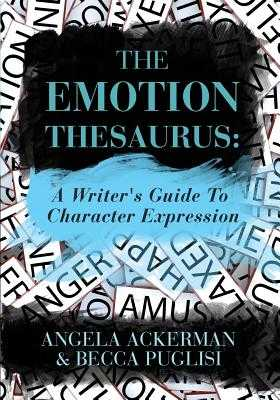 The Emotion Thesaurus: A Writer's Guide to Character Expression - Ackerman, Angela, and Puglisi, Becca