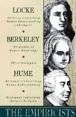 The Empiricists: Locke: Concerning Human Understanding; Berkeley: Principles of Human Knowledge & 3 Dialogues; Hume: Concerning Human Understanding & Concerning Natural Religion - Locke, John, and Berkeley, George, and Hume, David