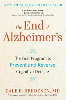 The End of Alzheimer's: The First Program to Prevent and Reverse Cognitive Decline - Bredesen, Dale