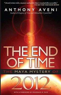 The End of Time: The Maya Mystery of 2012 - Aveni, Anthony