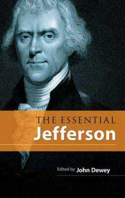The Essential Jefferson - Jefferson, Thomas, and Dewey, John (Editor)