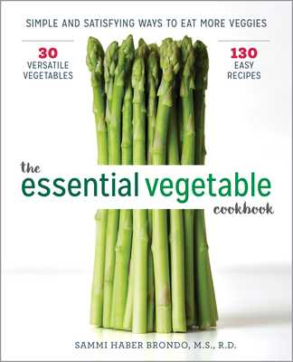 The Essential Vegetable Cookbook: Simple and Satisfying Ways to Eat More Veggies - Haber Brondo, Sammi