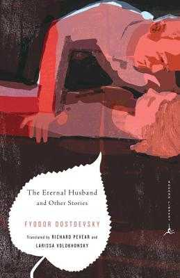 The Eternal Husband and Other Stories - Dostoevsky, Fyodor, and Pevear, Richard (Translated by), and Volokhonsky, Larissa (Translated by)