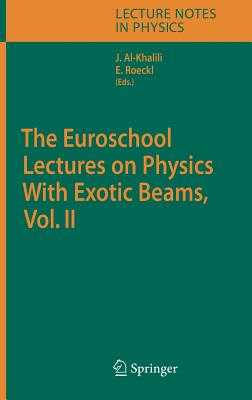 The Euroschool Lectures on Physics with Exotic Beams, Vol. II - Al-Khalili, J S (Editor), and Roeckl, Ernst (Editor)