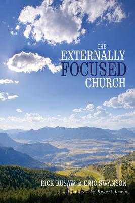 The Externally Focused Church - Rusaw, Rick, and Swanson, Eric