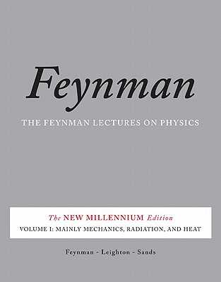 The Feynman Lectures on Physics, Vol. I: The New Millennium Edition: Mainly Mechanics, Radiation, and Heat - Feynman, Richard P., and Leighton, Robert B., and Sands, Matthew